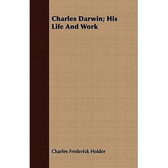 Charles Darwin His Life And Work by Holder & Charles Frederick