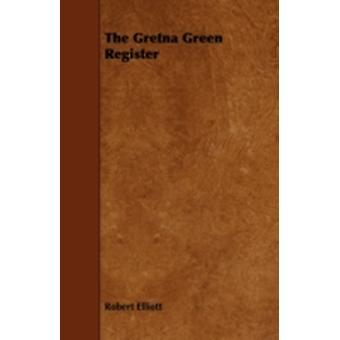 The Gretna Green Register by Elliott & Robert