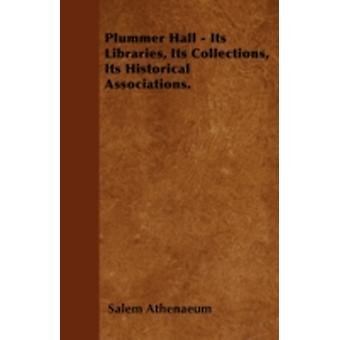 Plummer Hall  Its Libraries Its Collections Its Historical Associations. by Athenaeum & Salem
