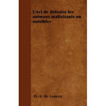 LArt de dtruire les animaux malfaisants ou nuisibles by Loncey & H.V. de