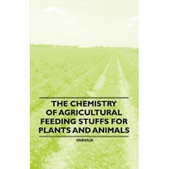 The Chemistry of Agricultural Feeding Stuffs for Plants and Animals by Various