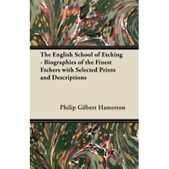 The English School of Etching  Biographies of the Finest Etchers with Selected Prints and Descriptions by Hamerton & Philip Gilbert