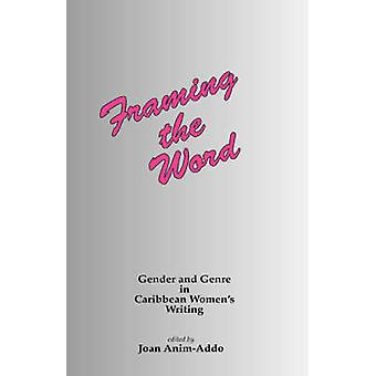 Framing the Word Gender  Genre in Caribbean Womens Writing by AnimAddo & J.