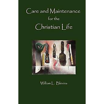Care and Maintenance of the Christian Life by Blevins & William L.