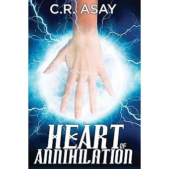 The Heart of Annihilation by Asay & C. R.