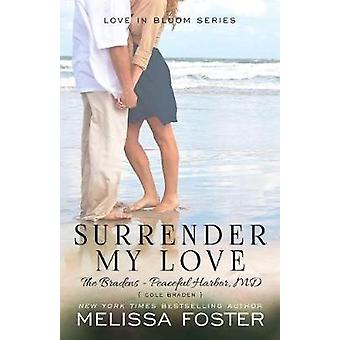 Surrender My Love Bradens at Peaceful Harbor Series Cole Braden by Foster & Melissa