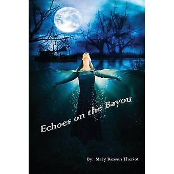Echoes on the Bayou by Theriot & Mary