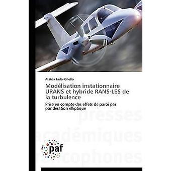 Modlisation instationnaire urans et hybride ransles de la turbulence by FADAIGHOTBIA