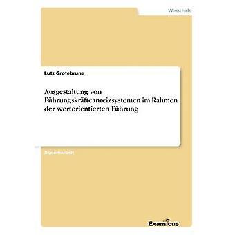 Ausgestaltung von Fhrungskrfteanreizsystemen im Rahmen der wertorientierten Fhrung by Grotebrune & Lutz