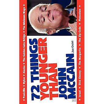 72 Things Younger Than John McCain quint & Joe