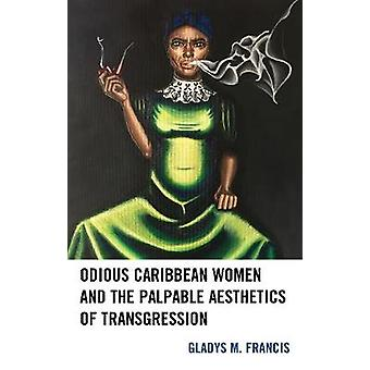Odious Caribbean Women and the Palpable Aesthetics of Transgression by Francis