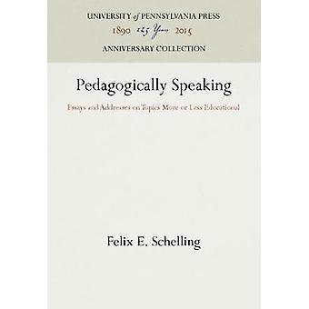 Pedagogically Speaking by Schelling & Felix E.