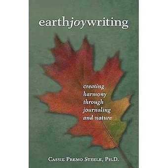 Earth Joy Writing Creating Harmony Through Journaling and Nature by Steele & Cassie Premo