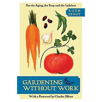 Gardening Without Work For the Aging the Busy and the Indolent by Stout & Ruth