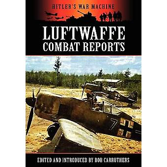 Luftwaffe Combat Reports by Carruthers & Bob