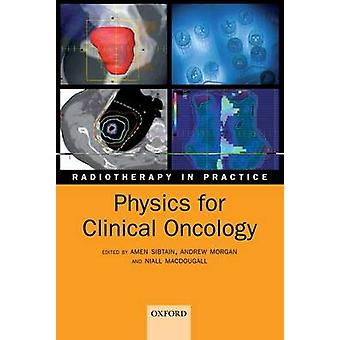 Physics for Clinical Oncology by Amen Sibtain - Andrew Morgan - Niall