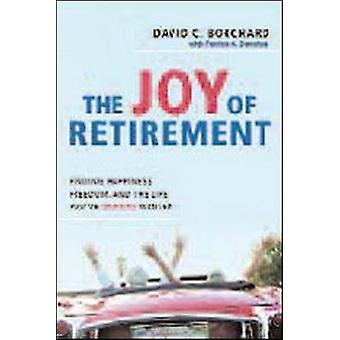 The Joy of Retirement - Finding Happiness - Freedom and the Life You'v