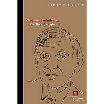Vladimir Jankelevitch - The Time of Forgiveness by Aaron T. Looney - 9