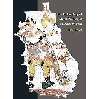The Archaeology of Mural Painting at Panamarca - Peru by Lisa Trever