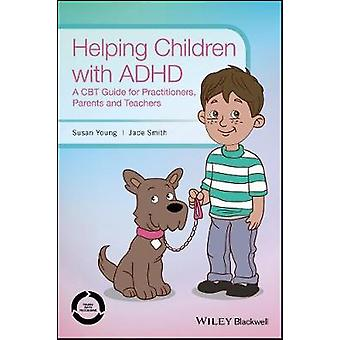 Hilfe für Kinder mit ADHS - ein CBT-Leitfaden für Praktiker - Eltern ein