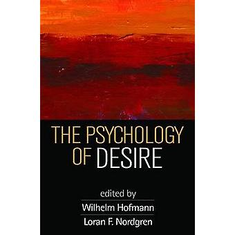 The Psychology of Desire by Wilhelm Hofmann - Loran Nordgren - 978146