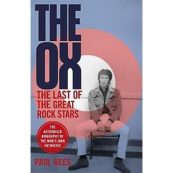 The Ox - The Last of the Great Rock Stars - The Authorised Biography of