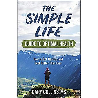 The Simple Life Guide to Optimal Health - How to Get Healthy - Lose We