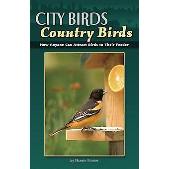 City Birds Country Birds - How Anyone Can Attract Birds to Their Feede