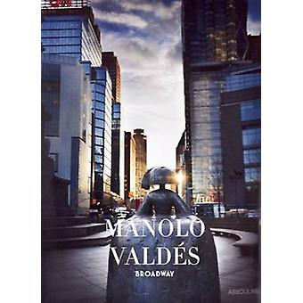 Manolo Valdes - Broadway by James T. Murray - David Ebony - 9781614280