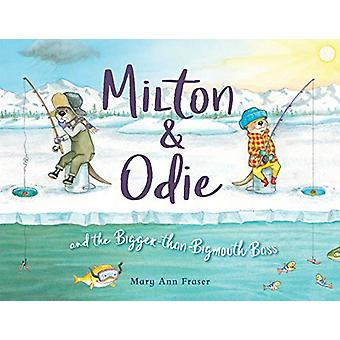 Milton and Odie and the Bigger-than-Bigmouth Bass by Mary Ann Fraser