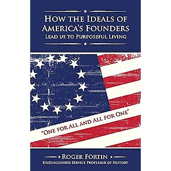 How the Ideals of America's Founders Lead Us to Purposeful Living by