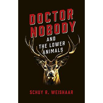 Doctor Nobody and the Lower Animals by Schuy R Weishaar