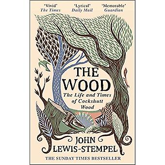 The Wood - The  Life & Times of Cockshutt Wood by John Lewis-Stemp