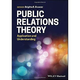 Public Relations Theory - Application and Understanding by Brigitta R.