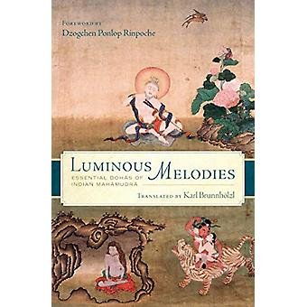 Luminous Melodies - Essential Dohas of Indian Mahamudra by Karl Brunnh