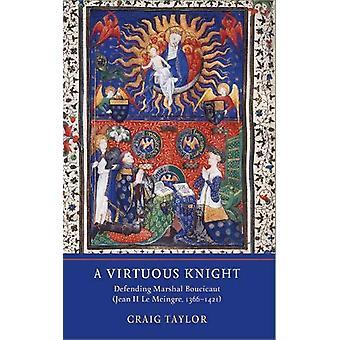 A Virtuous Knight - Defending Marshal Boucicaut (Jean II Le Meingre -