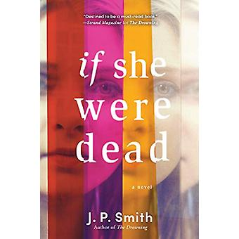 If She Were Dead - A Novel by J. P. Smith - 9781492669036 Book