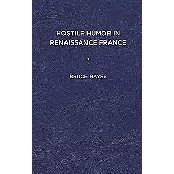 Hostile Humor in Renaissance France by Bruce Hayes - 9781644531778 Bo