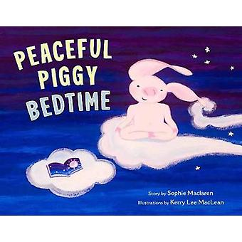 Peaceful Piggy Bedtime by Sophie Maclaren - 9781614296744 Book