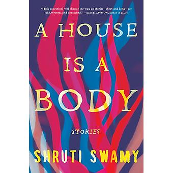 A House Is a Body  Stories by Shruti Swamy