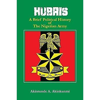 Hubris - A Brief Political History of the Nigerian Army by Akintunde a