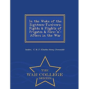 In the Wake of the Eighteen-Twelvers; Fights & Flights of Frigate