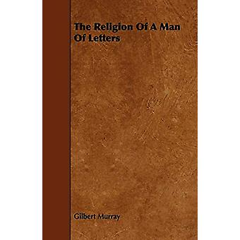 The Religion Of A Man Of Letters by Gilbert Murray - 9781443787567 Bo