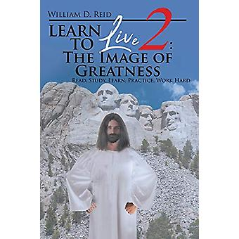 Learn To Live 2 - The Image of Greatness - Read - Study - Learn - Pract