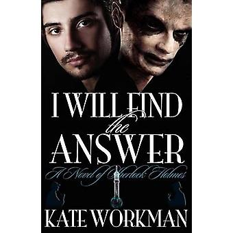 I Will Find the Answer  - A Novel of Sherlock Holmes by Kate Workman -