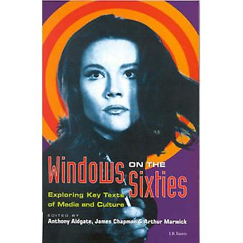 Windows on the Sixties by Edited by Anthony Aldgate & Edited by James Chapman & Edited by Arthur Marwick