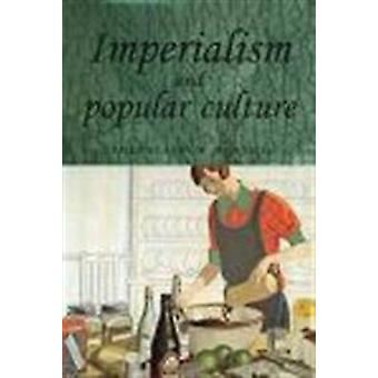 Imperialism and Popular Culture by John M MacKenzie