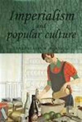 Imperialism and Popular Culture by John M MacKenzie