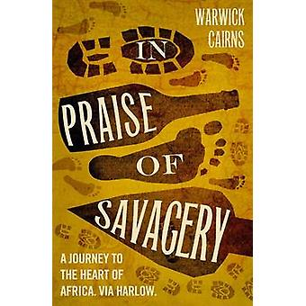 In Praise of Savagery by Cairns & Warwick
