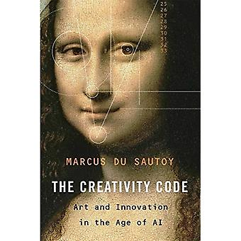 The Creativity Code  Art and Innovation in the Age of AI by Marcus du Sautoy